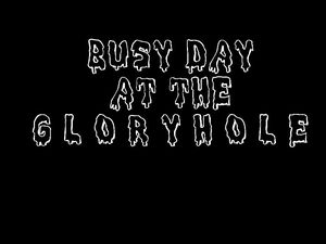 Busy day at the glory hole