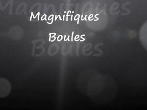 Magnifiques Boules