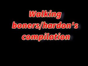 Walking Hardon's & Boners compilation -v2